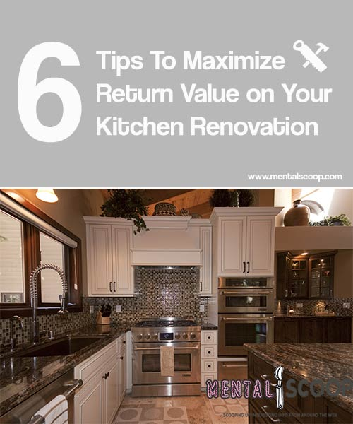 6 Tips To Maximize Return Value On Your Kitchen Renovation
